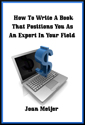 How To Write A Book That Positions You As An Expert In Your Field by Joan Meijer author
