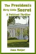 The President's Dirty Little Secret - A Political Thriller Novel by Joan Meijer